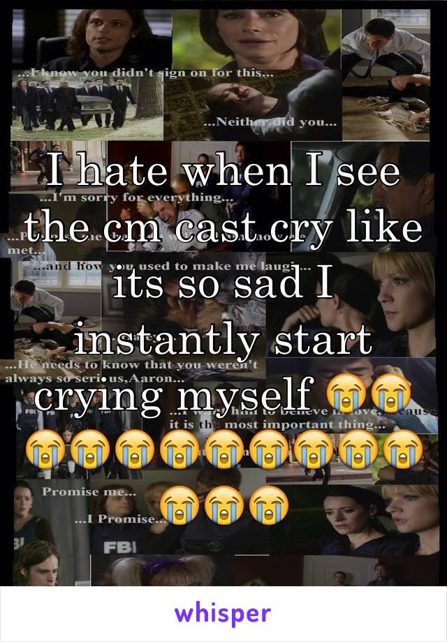 I hate when I see the cm cast cry like its so sad I instantly start crying myself 😭😭😭😭😭😭😭😭😭😭😭😭😭😭