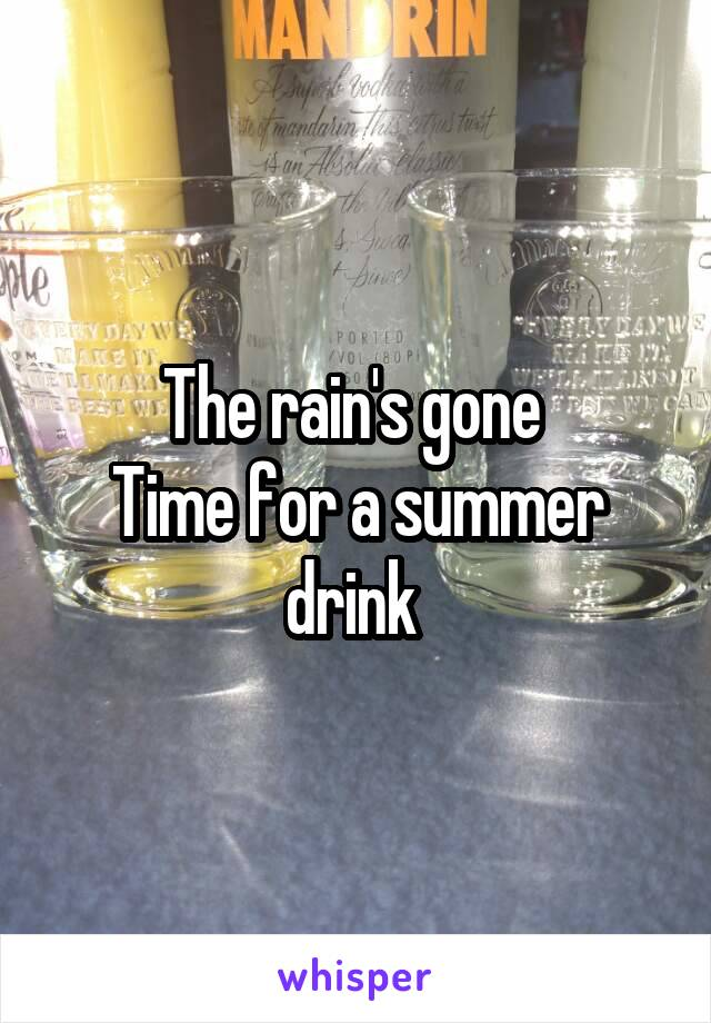 The rain's gone  Time for a summer drink
