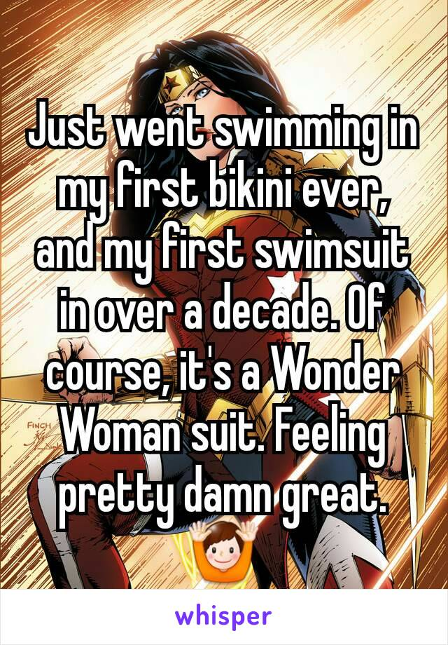 Just went swimming in my first bikini ever, and my first swimsuit in over a decade. Of course, it's a Wonder Woman suit. Feeling pretty damn great. 🙌