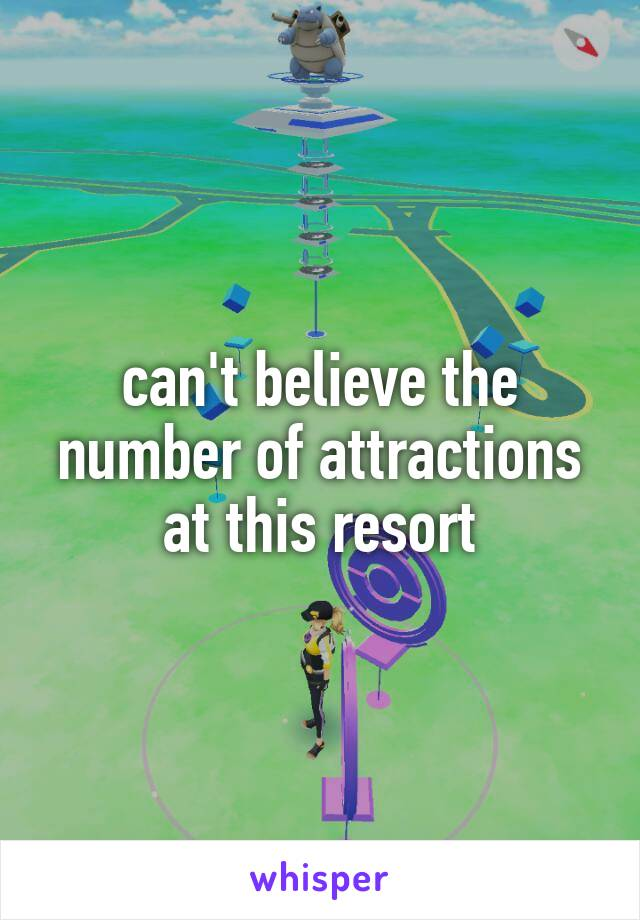 can't believe the number of attractions at this resort