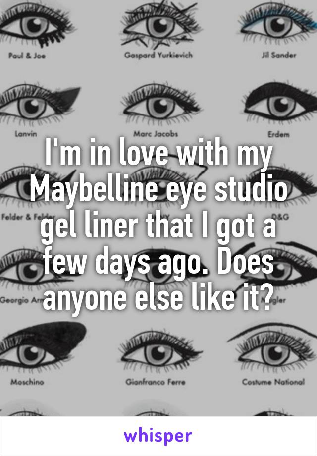 I'm in love with my Maybelline eye studio gel liner that I got a few days ago. Does anyone else like it?