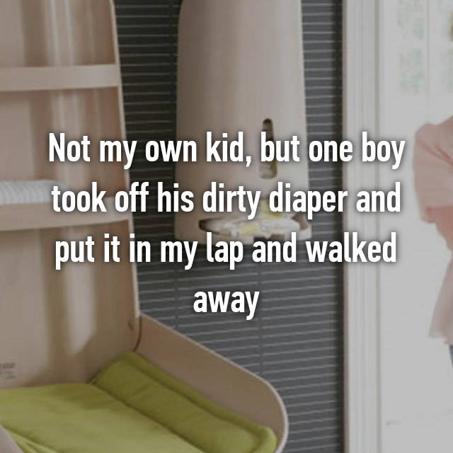 Not my own kid, but one boy took off his dirty diaper and put it in my lap and walked away