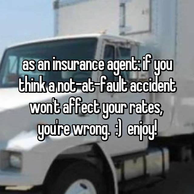 as an insurance agent: if you think a not-at-fault accident won't affect your rates,  you're wrong.  :)  enjoy!