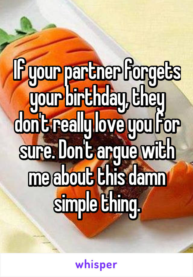 He forgets your birthday when How do