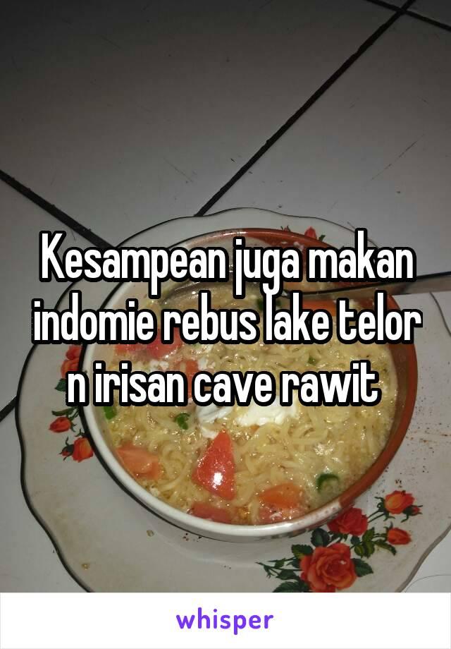 Kesampean juga makan indomie rebus lake telor n irisan cave rawit