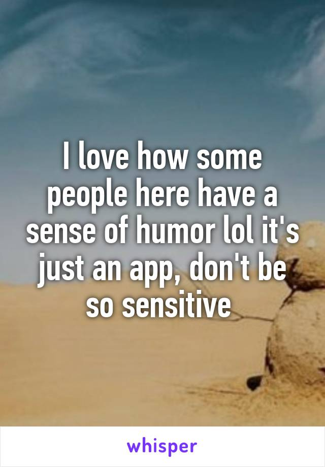I love how some people here have a sense of humor lol it's just an app, don't be so sensitive