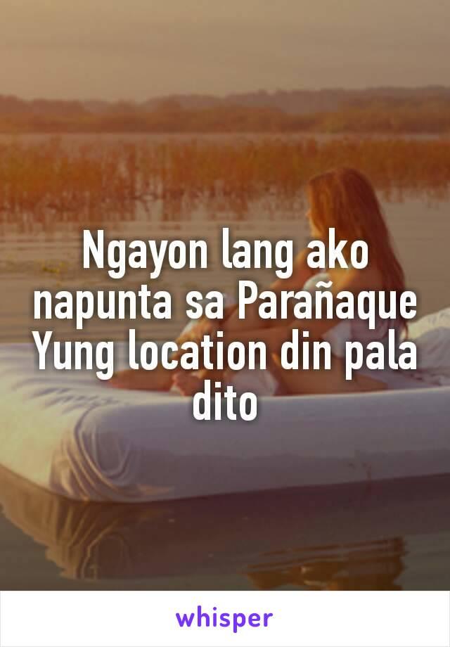 Ngayon lang ako napunta sa Parañaque Yung location din pala dito