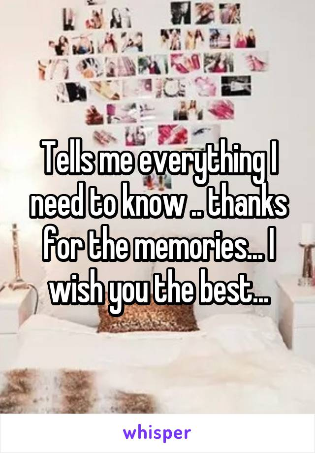Tells me everything I need to know .. thanks for the memories... I wish you the best...