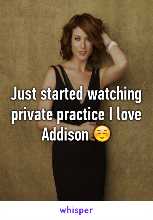 Just started watching private practice I love Addison ☺️