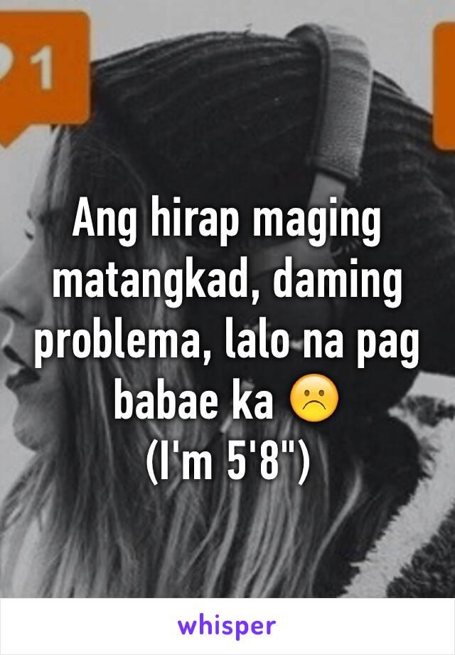"""Ang hirap maging matangkad, daming problema, lalo na pag babae ka ☹️ (I'm 5'8"""")"""