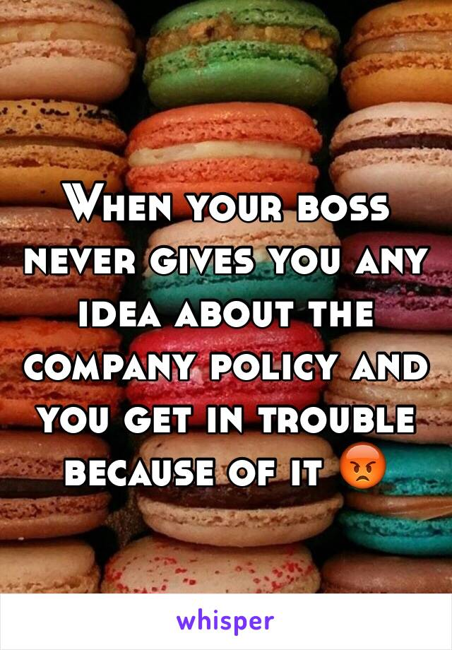 When your boss never gives you any idea about the company policy and you get in trouble because of it 😡