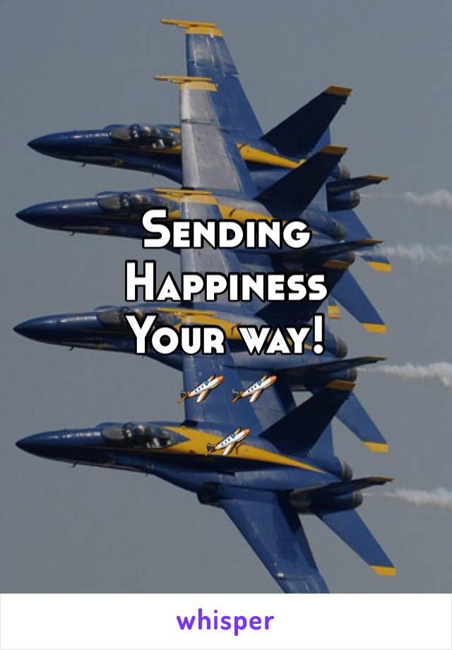 Sending Happiness Your way! 🛩🛩 🛩