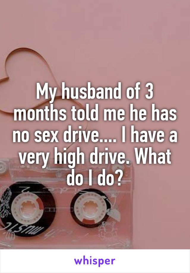 I have no sex drive for my husband