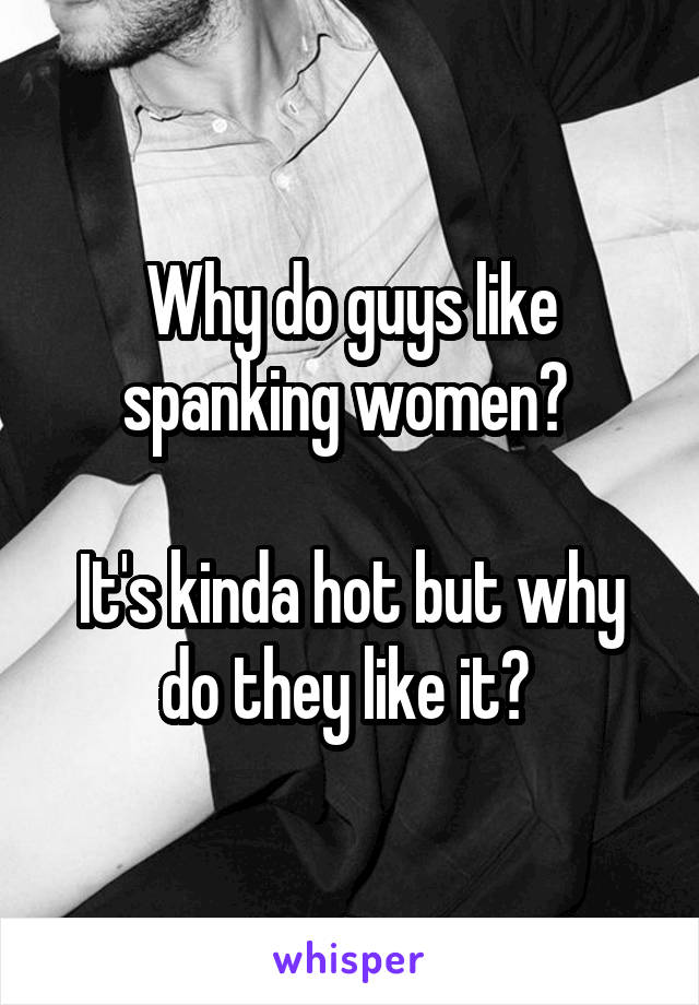 Why do men like to spank