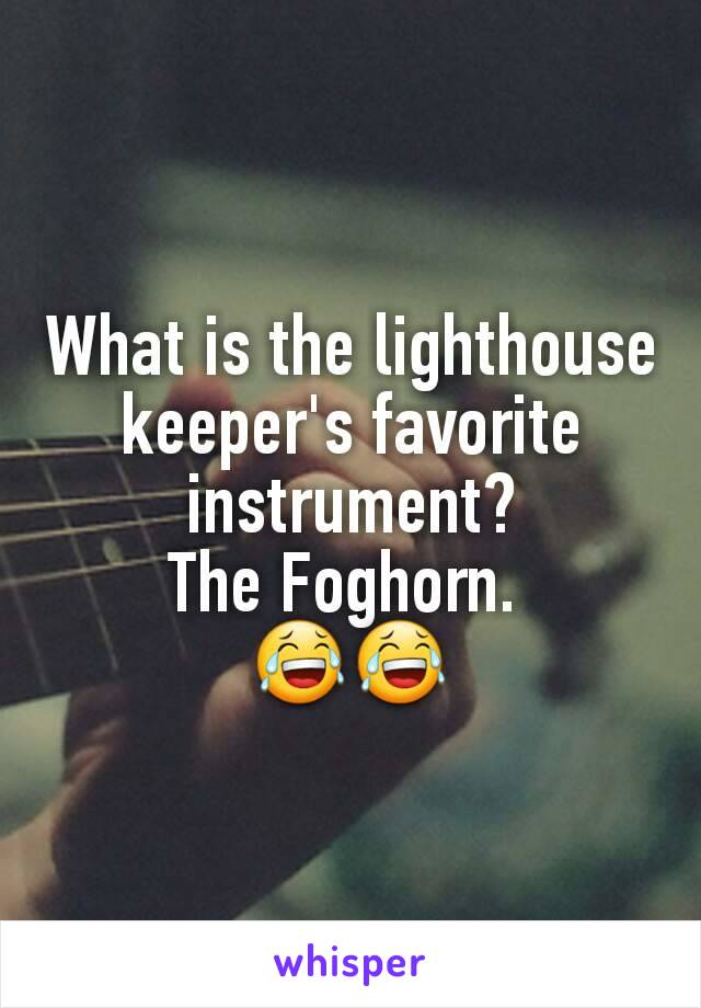 What is the lighthouse keeper's favorite instrument? The