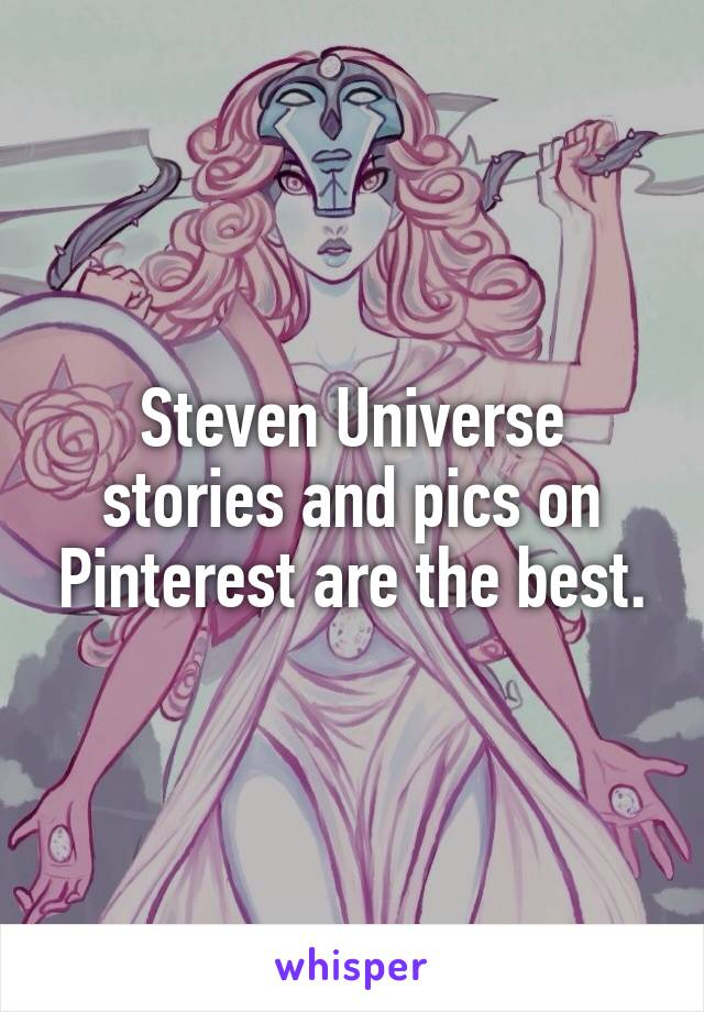 Steven Universe stories and pics on Pinterest are the best.