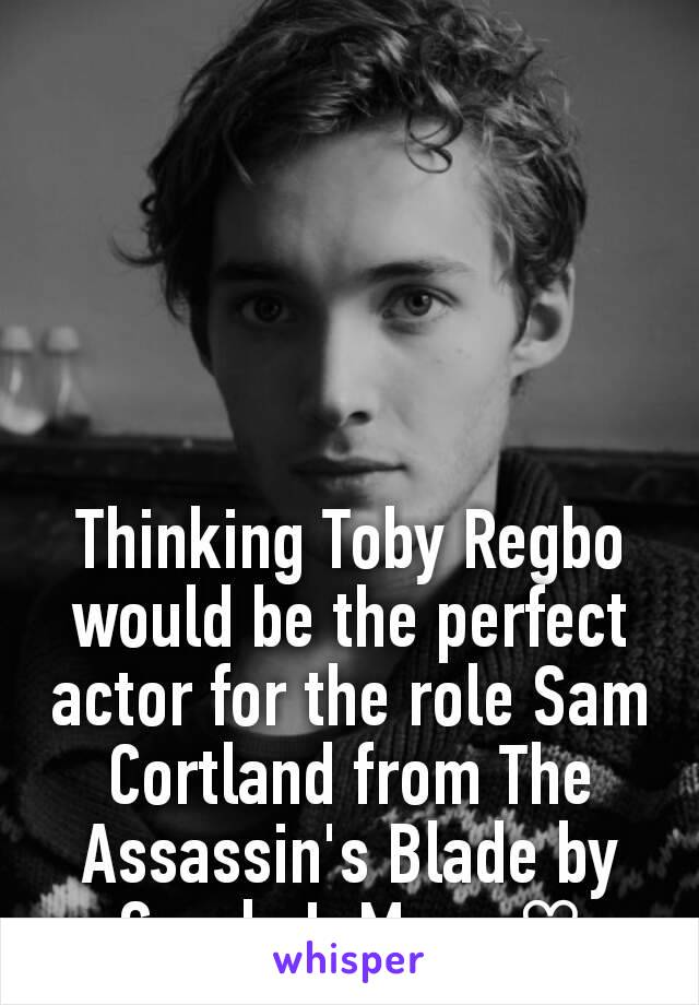 Thinking Toby Regbo would be the perfect actor for the role Sam Cortland from The Assassin's Blade by Sarah J. Maas ♡