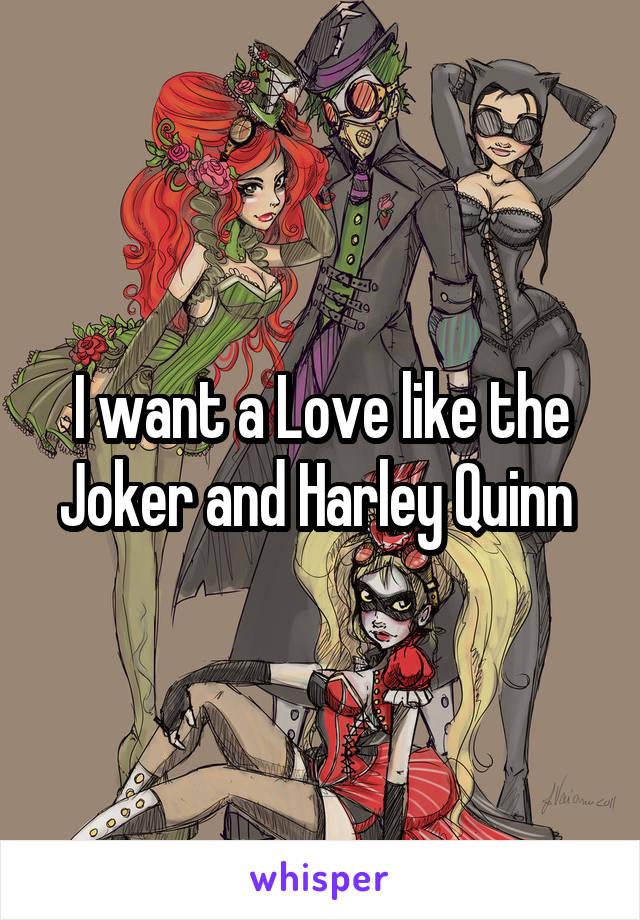 I want a Love like the Joker and Harley Quinn