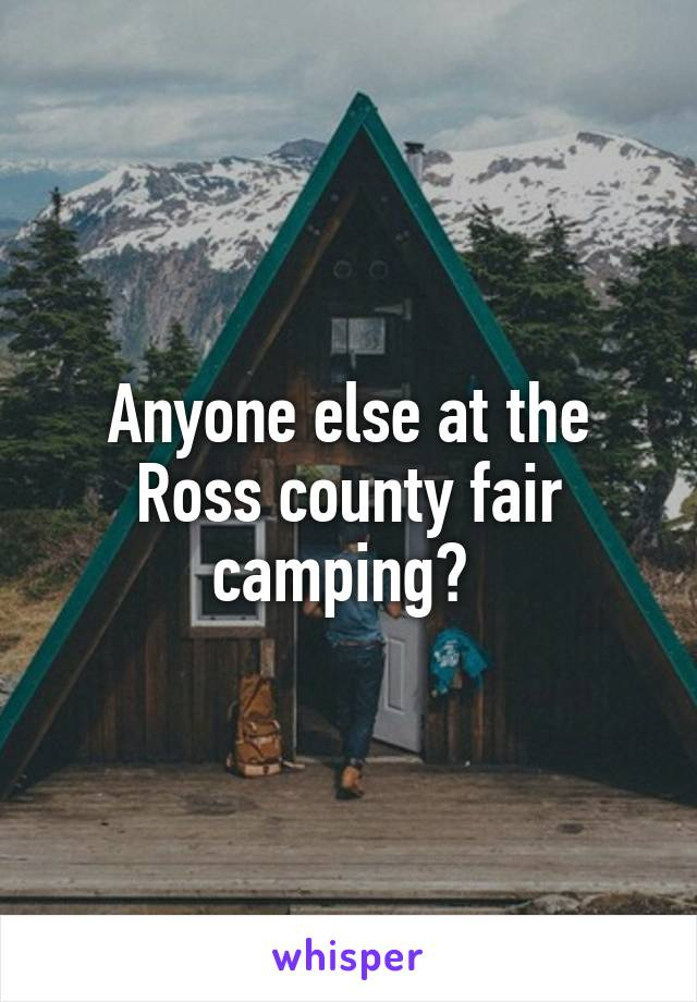 Anyone else at the Ross county fair camping?
