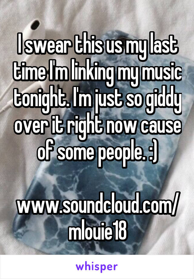 I swear this us my last time I'm linking my music tonight. I'm just so giddy over it right now cause of some people. :)  www.soundcloud.com/mlouie18