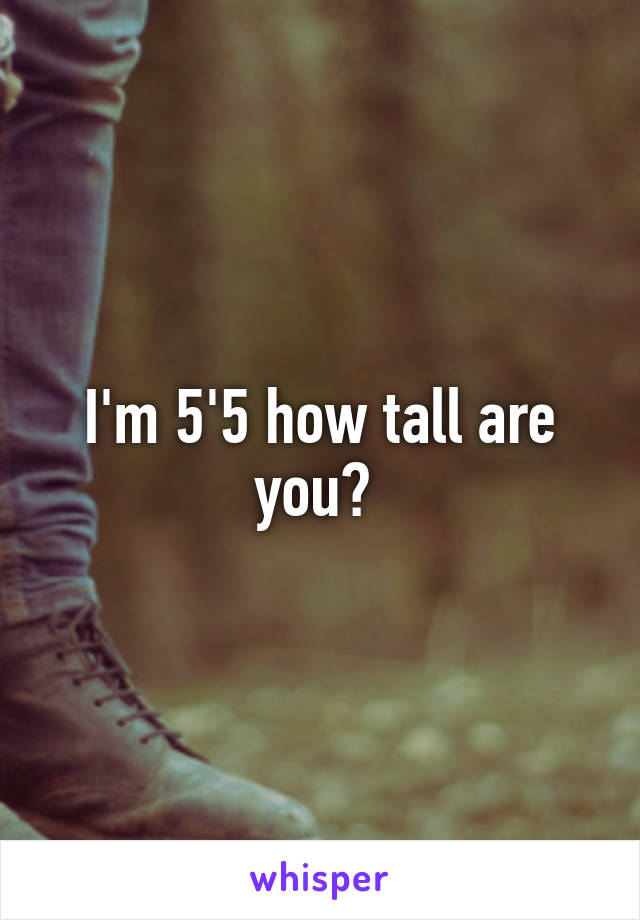 I'm 5'5 how tall are you?