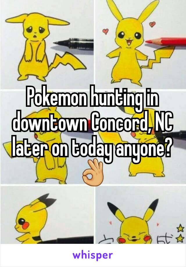 Pokemon hunting in downtown Concord, NC later on today anyone? 👌