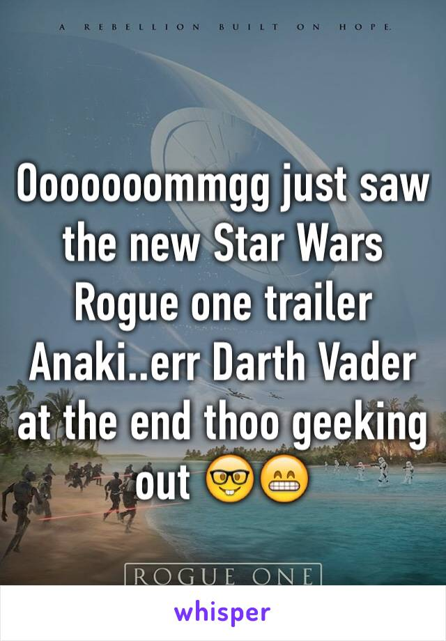 Ooooooommgg just saw the new Star Wars Rogue one trailer Anaki..err Darth Vader at the end thoo geeking out 🤓😁