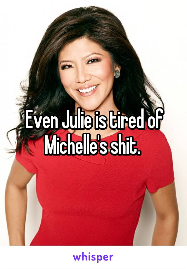 Even Julie is tired of Michelle's shit.