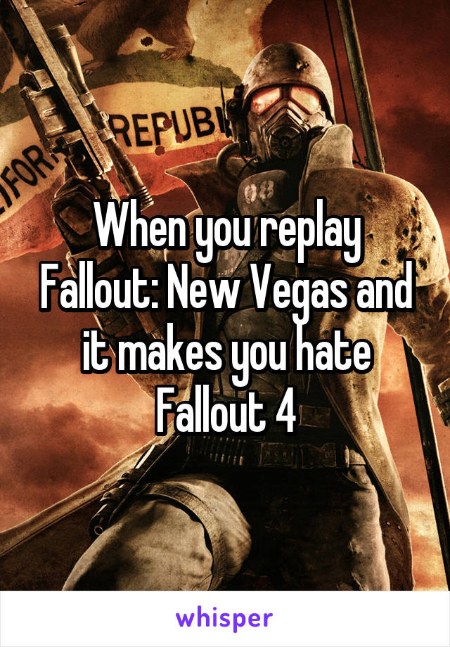 When you replay Fallout: New Vegas and it makes you hate Fallout 4