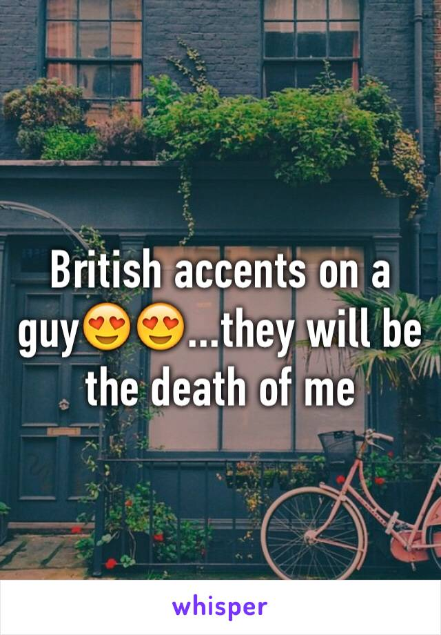 British accents on a guy😍😍...they will be the death of me