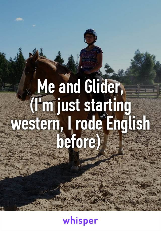 Me and Glider, (I'm just starting western, I rode English before)