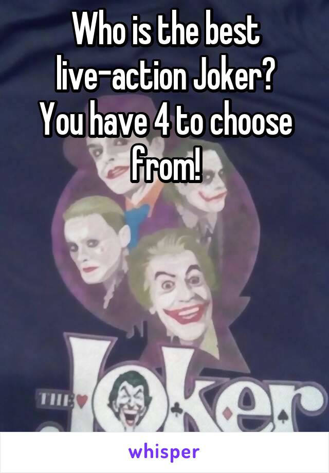 Who is the best live-action Joker? You have 4 to choose from!