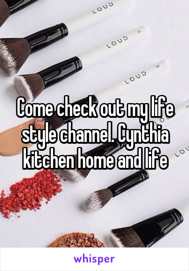 Come check out my life style channel. Cynthia kitchen home and life