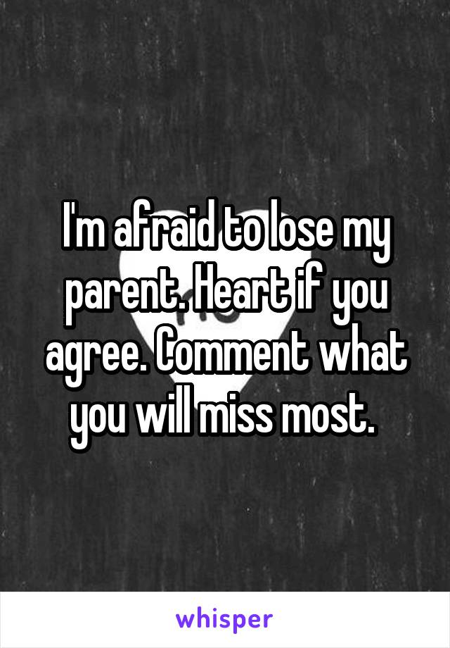 I'm afraid to lose my parent. Heart if you agree. Comment what you will miss most.