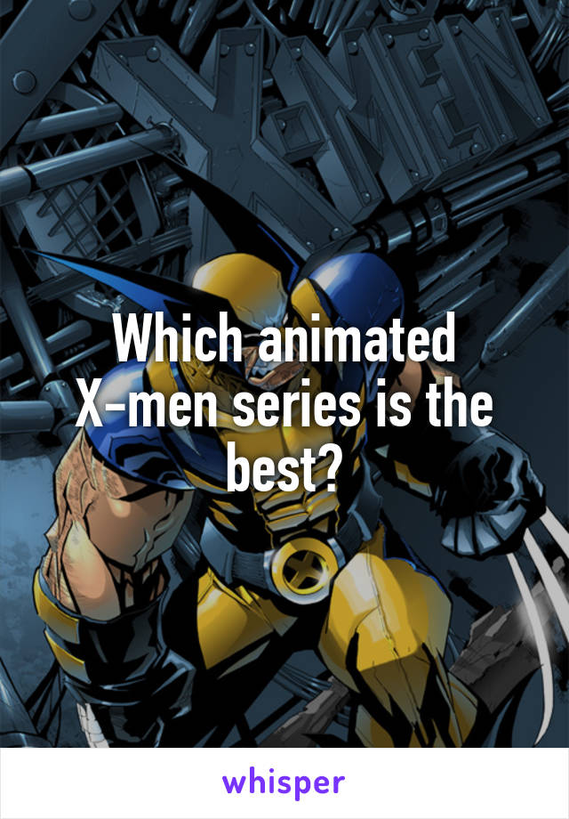 Which animated X-men series is the best?