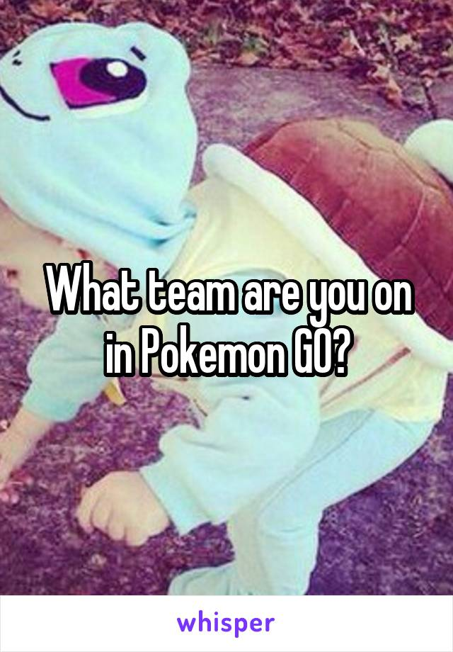 What team are you on in Pokemon GO?