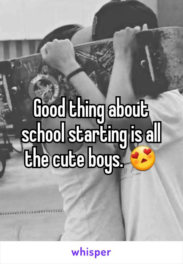 Good thing about school starting is all the cute boys. 😍