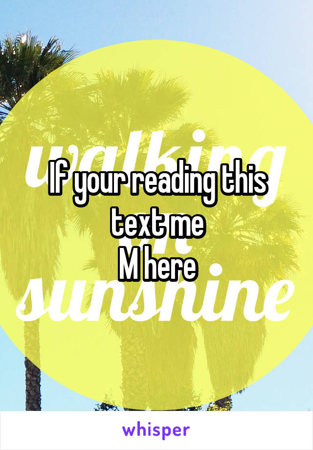 If your reading this text me M here