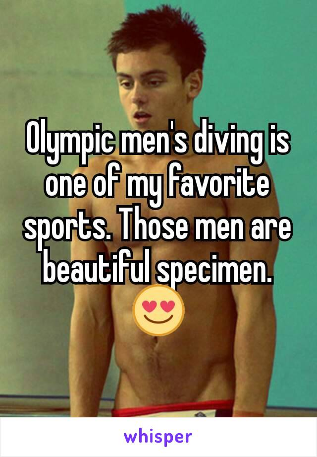Olympic men's diving is one of my favorite sports. Those men are beautiful specimen. 😍