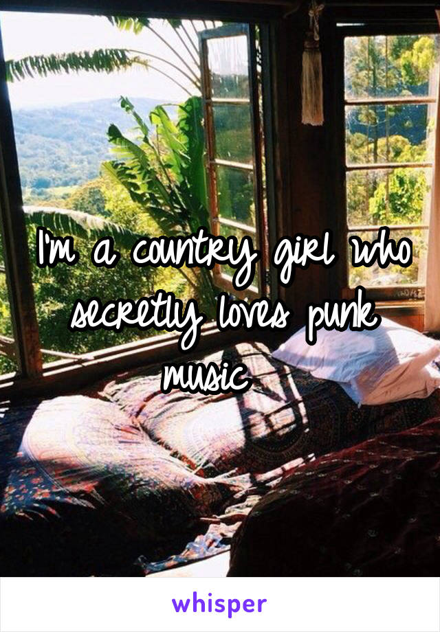 I'm a country girl who secretly loves punk music