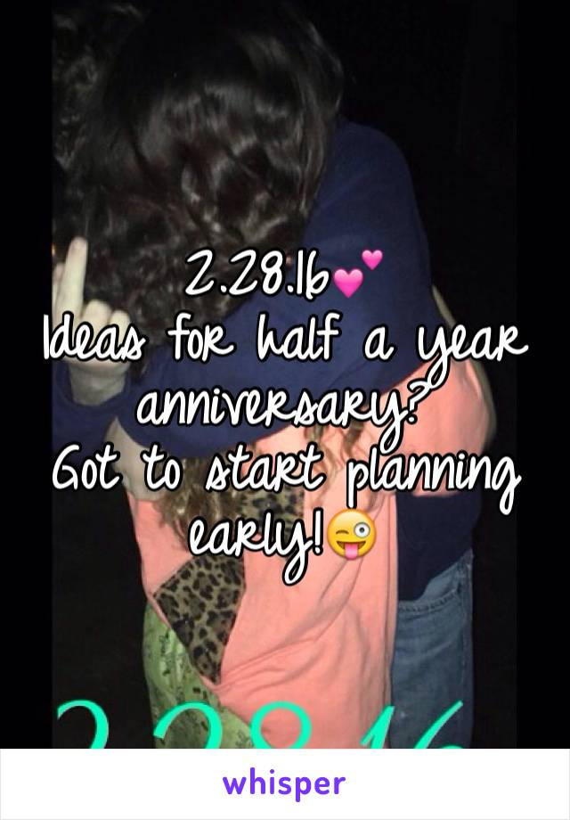 2.28.16💕 Ideas for half a year anniversary? Got to start planning early!😜