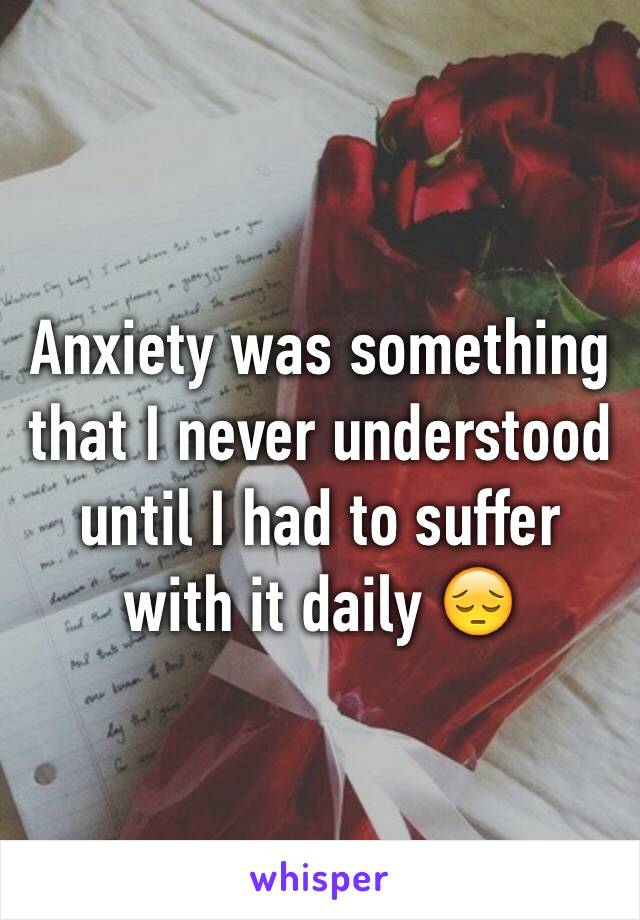 Anxiety was something that I never understood until I had to suffer with it daily 😔