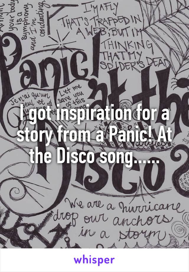 I got inspiration for a story from a Panic! At the Disco song......