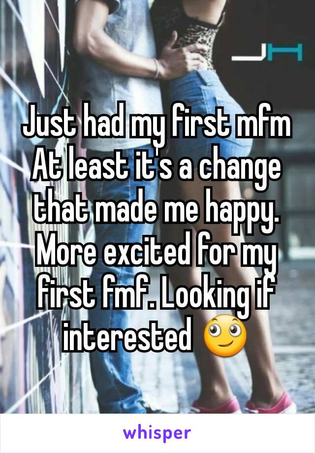 Just had my first mfm At least it's a change that made me happy. More excited for my first fmf. Looking if interested 🙄