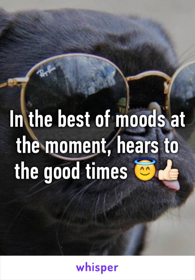 In the best of moods at the moment, hears to the good times 😇👍🏻