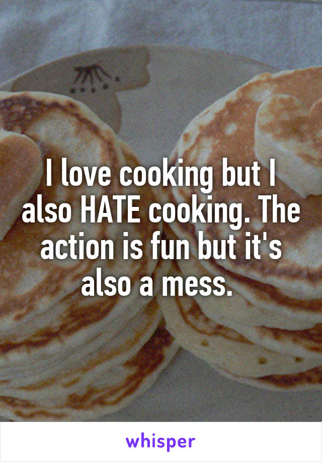 I love cooking but I also HATE cooking. The action is fun but it's also a mess.