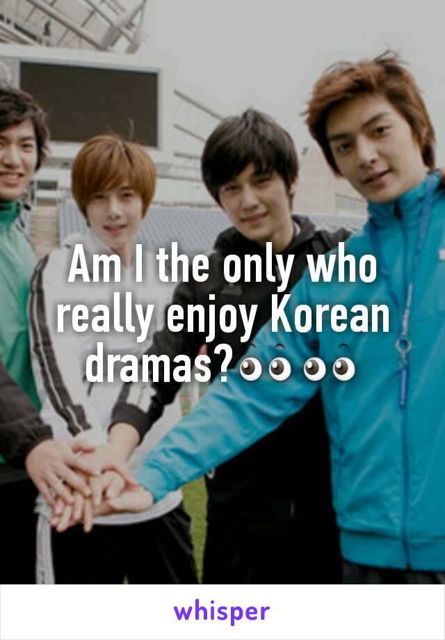 Am I the only who really enjoy Korean dramas?👀👀