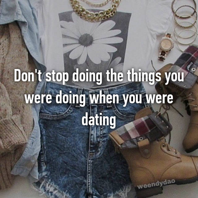 Don't stop doing the things you were doing when you were dating