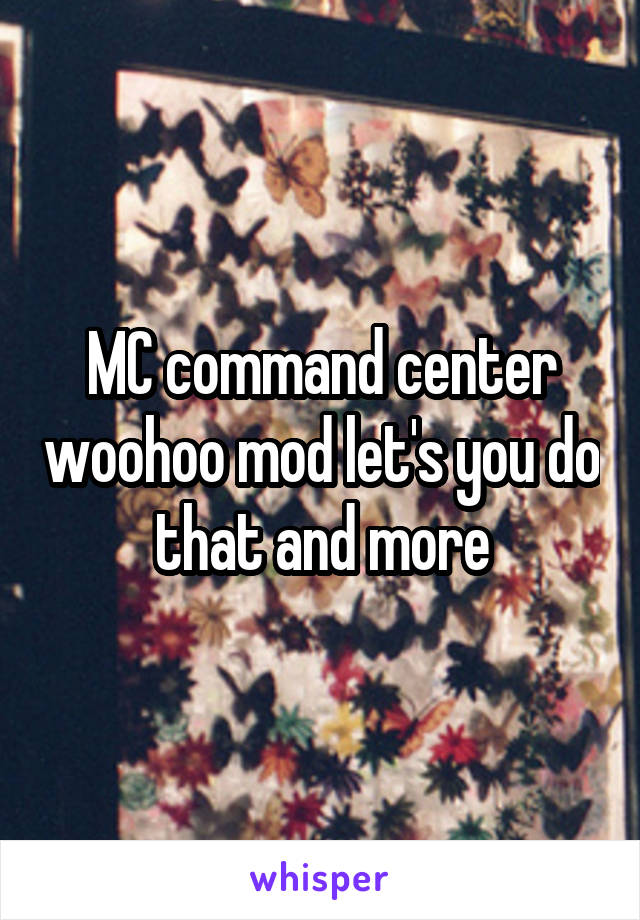 MC command center woohoo mod let's you do that and more