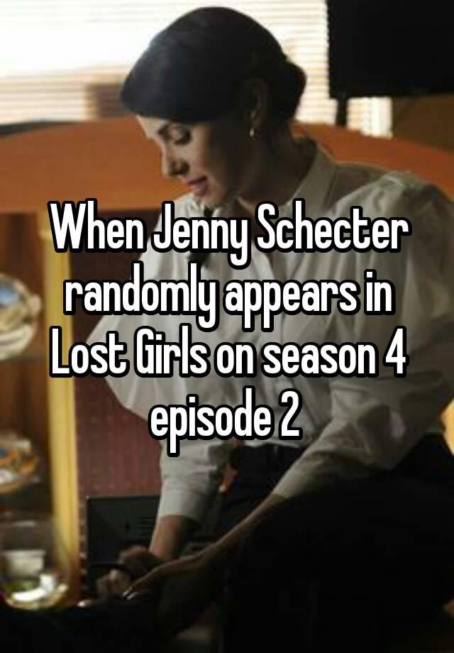 When Jenny Schecter randomly appears in Lost Girls on
